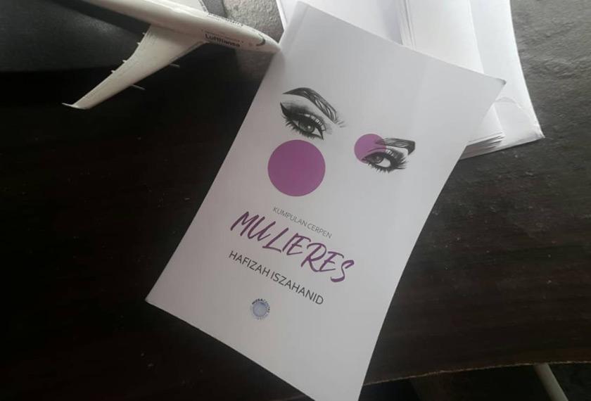 Mulieres merupakan kumpulan cerpen yang ditulis oleh Hafizah Iszahanid - Gambar Hafizah Iszahanid