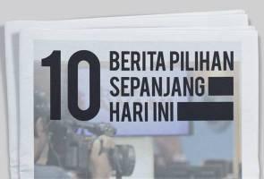 10 berita pilihan sepanjang hari ini