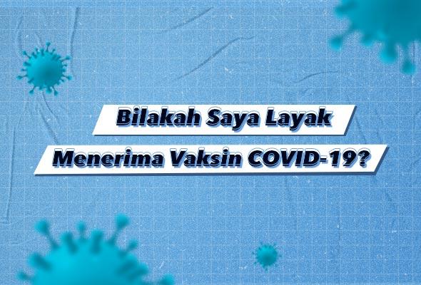 Bilakah Saya Layak Menerima Vaksin COVID-19?